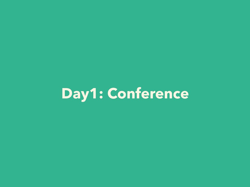 Day1: Conference