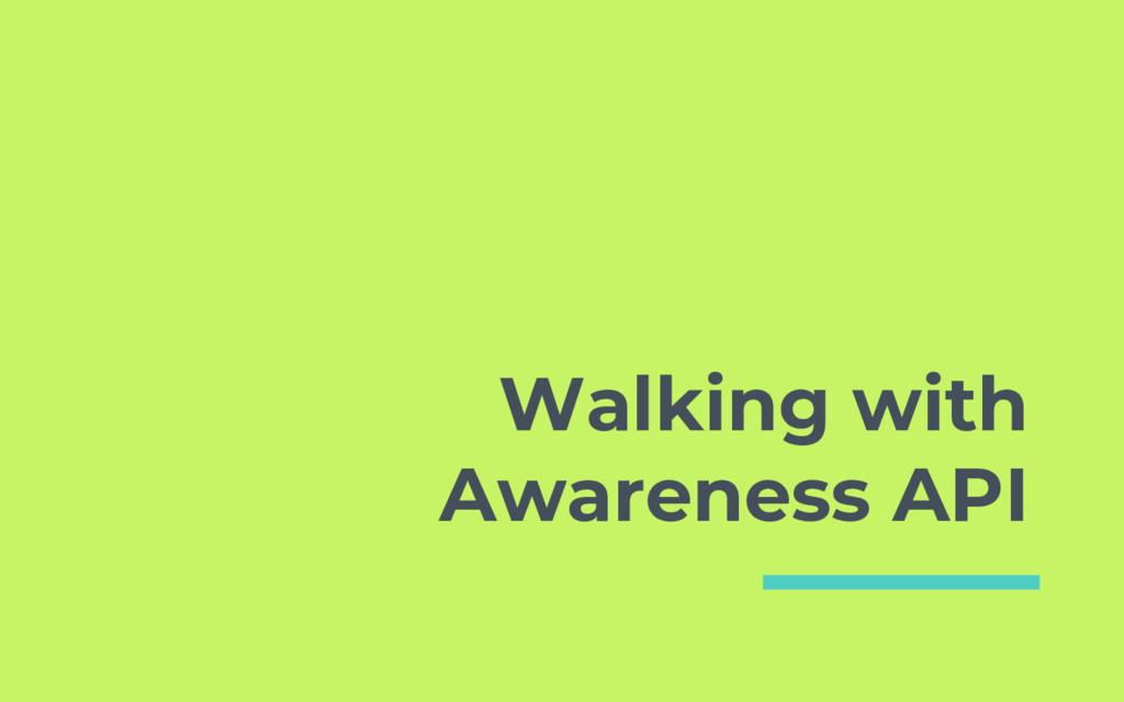 Walking with Awareness API