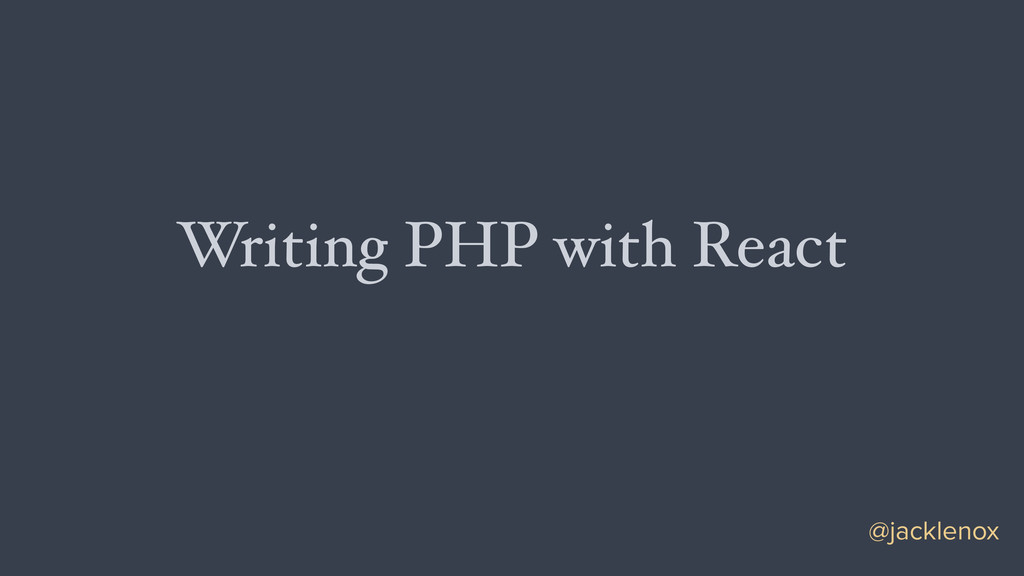 Writing PHP with React @jacklenox