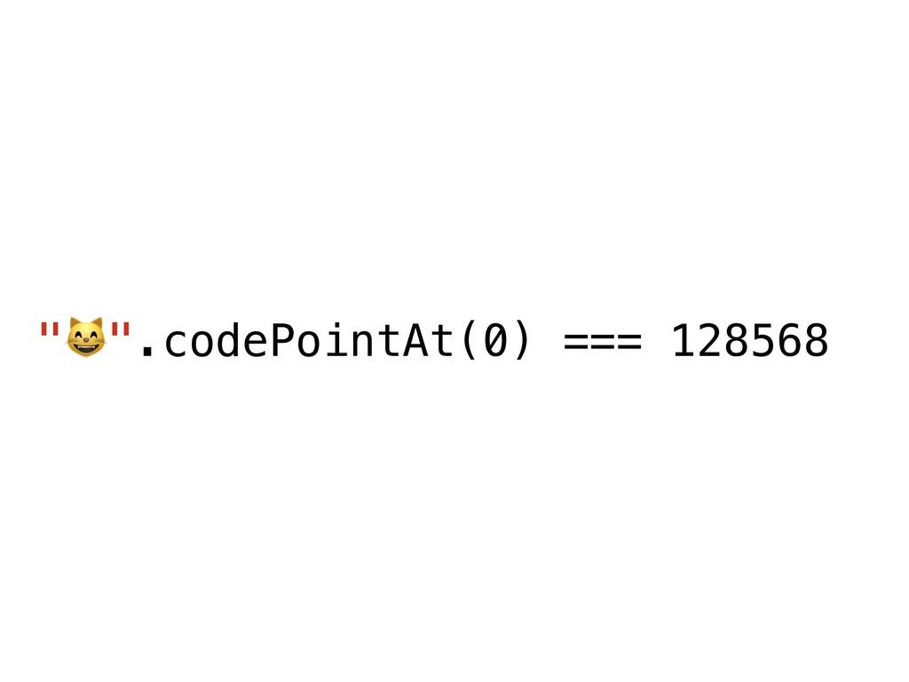""")"".codePointAt(0) === 128568"