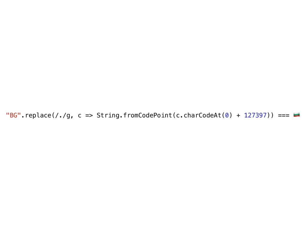 """""""BG"""".replace(/./g, c => String.fromCodePoint(c...."""