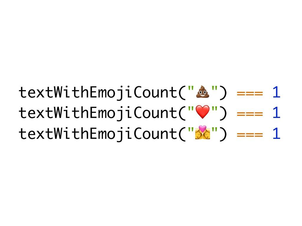 """textWithEmojiCount(""""2"""") === 1 textWithEmojiCoun..."""