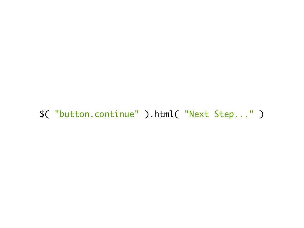 "$( ""button.continue"" ).html( ""Next Step..."" )"
