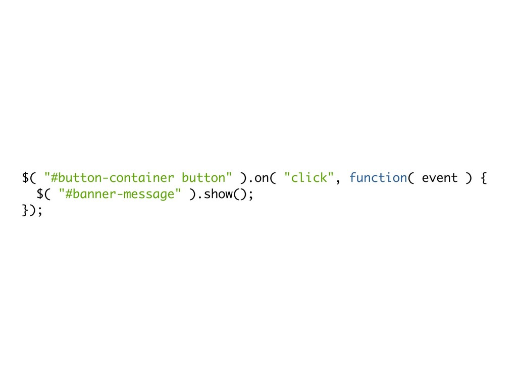 "$( ""#button-container button"" ).on( ""click"", fu..."