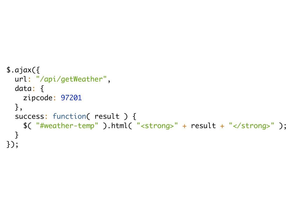 "$.ajax({ url: ""/api/getWeather"", data: { zipcod..."