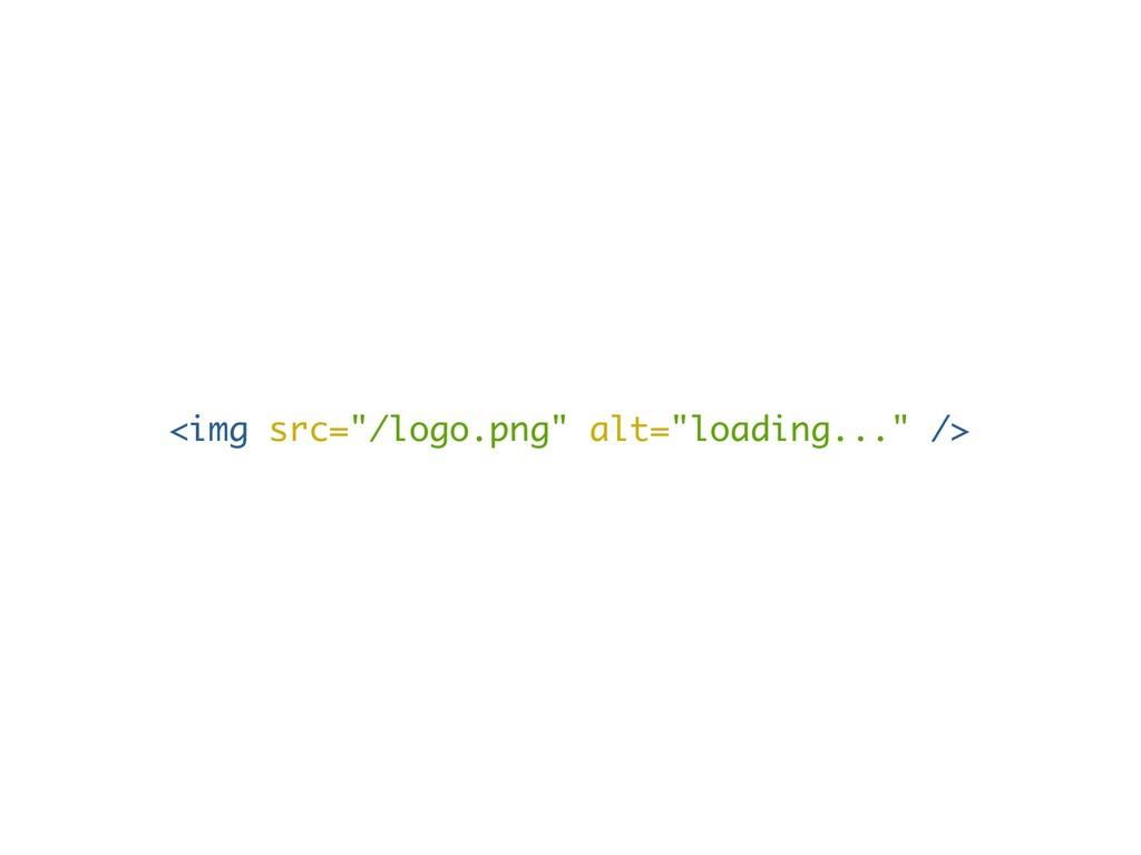 """<img src=""""/logo.png"""" alt=""""loading..."""" />"""