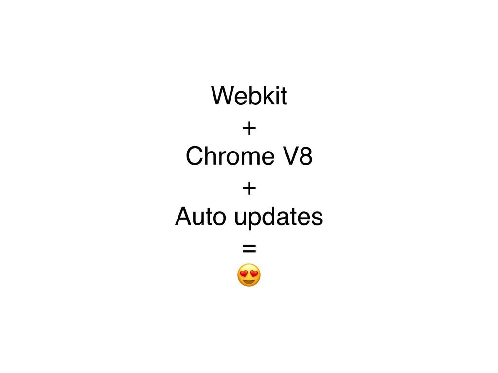 Webkit + Chrome V8 + Auto updates = -