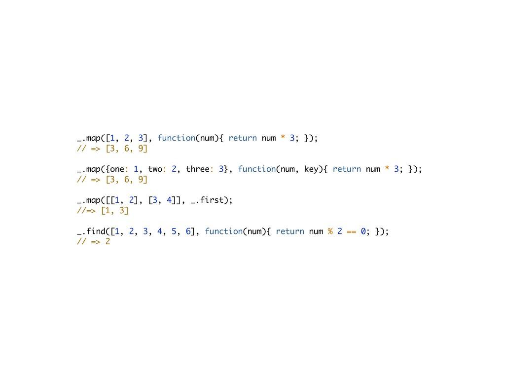 _.map([1, 2, 3], function(num){ return num * 3;...