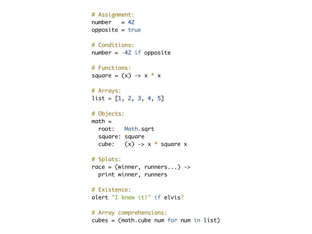 # Assignment: number = 42 opposite = true # Con...