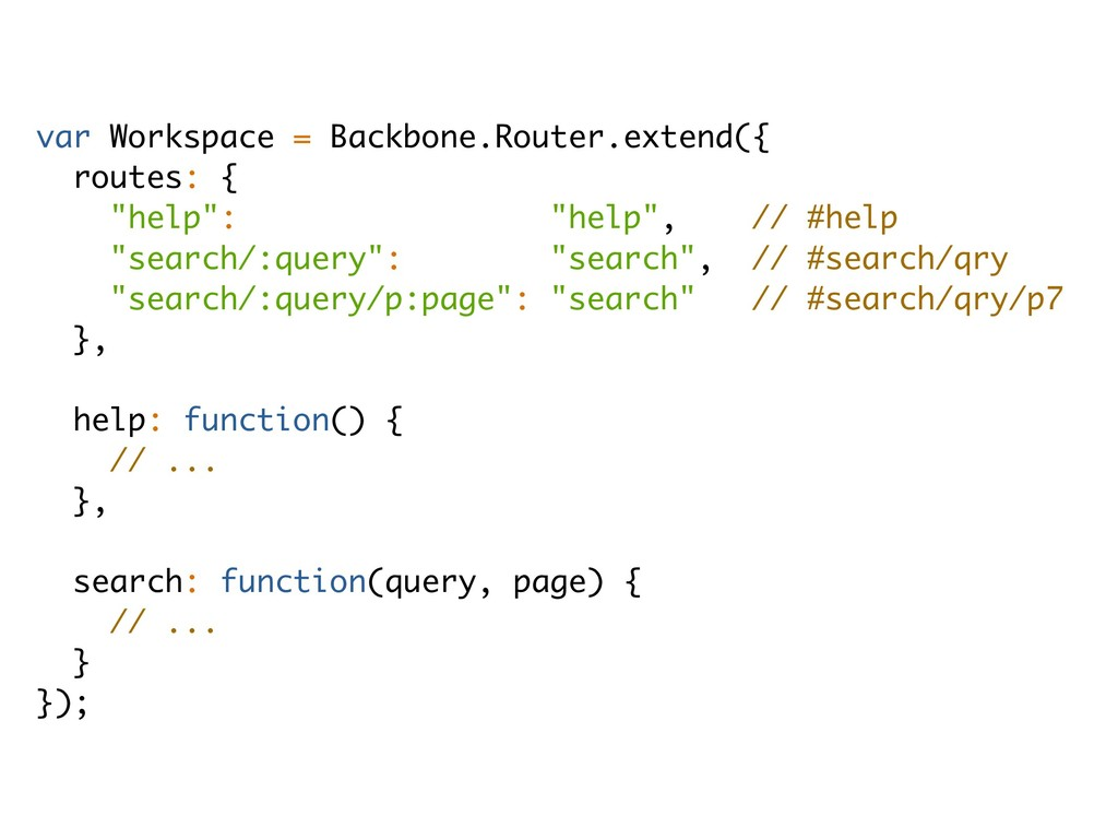 var Workspace = Backbone.Router.extend({ routes...