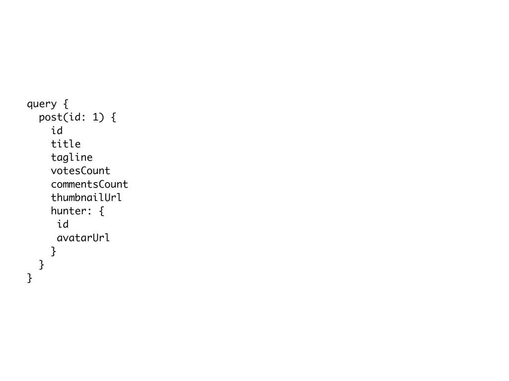 query { post(id: 1) { id title tagline votesC...