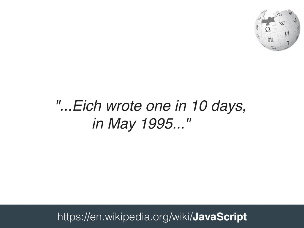 """""""...Eich wrote one in 10 days, in May 1995..."""" ..."""