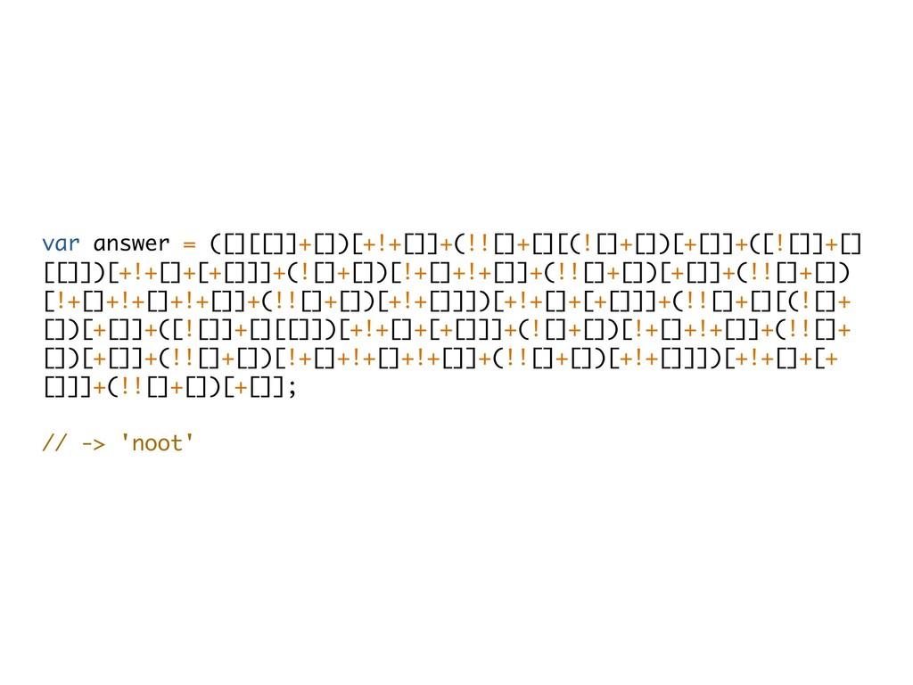var answer = ([][[]]+[])[+!+[]]+(!![]+[][(![]+[...