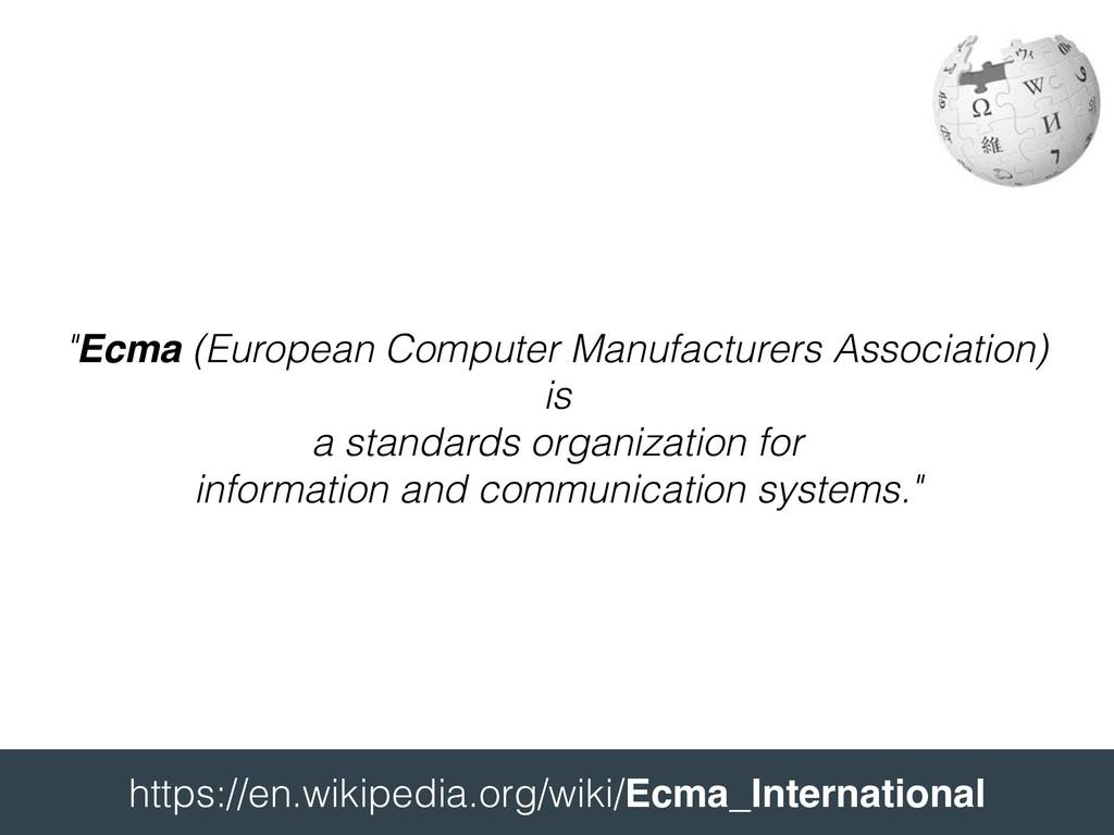 https://en.wikipedia.org/wiki/Ecma_Internatio...