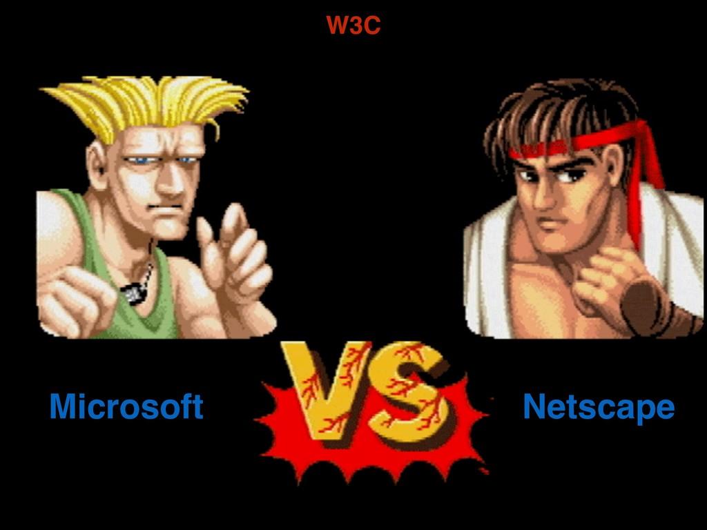 Microsoft Netscape W3C