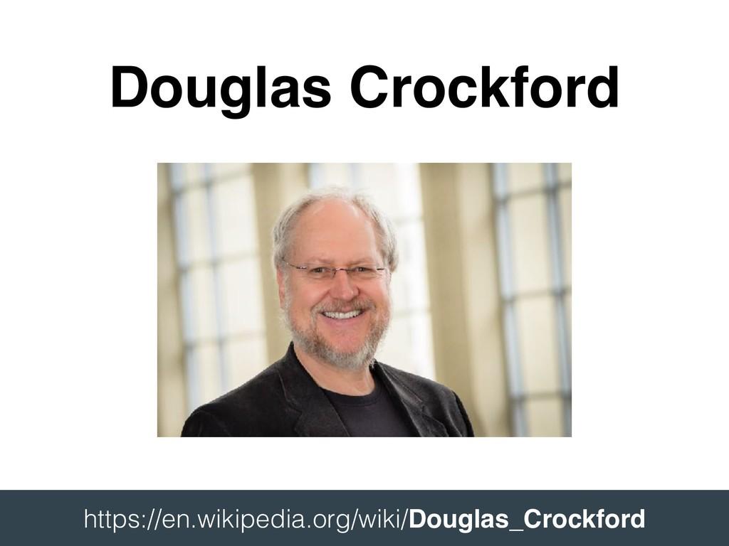 Douglas Crockford  https://en.wikipedia.org/wi...