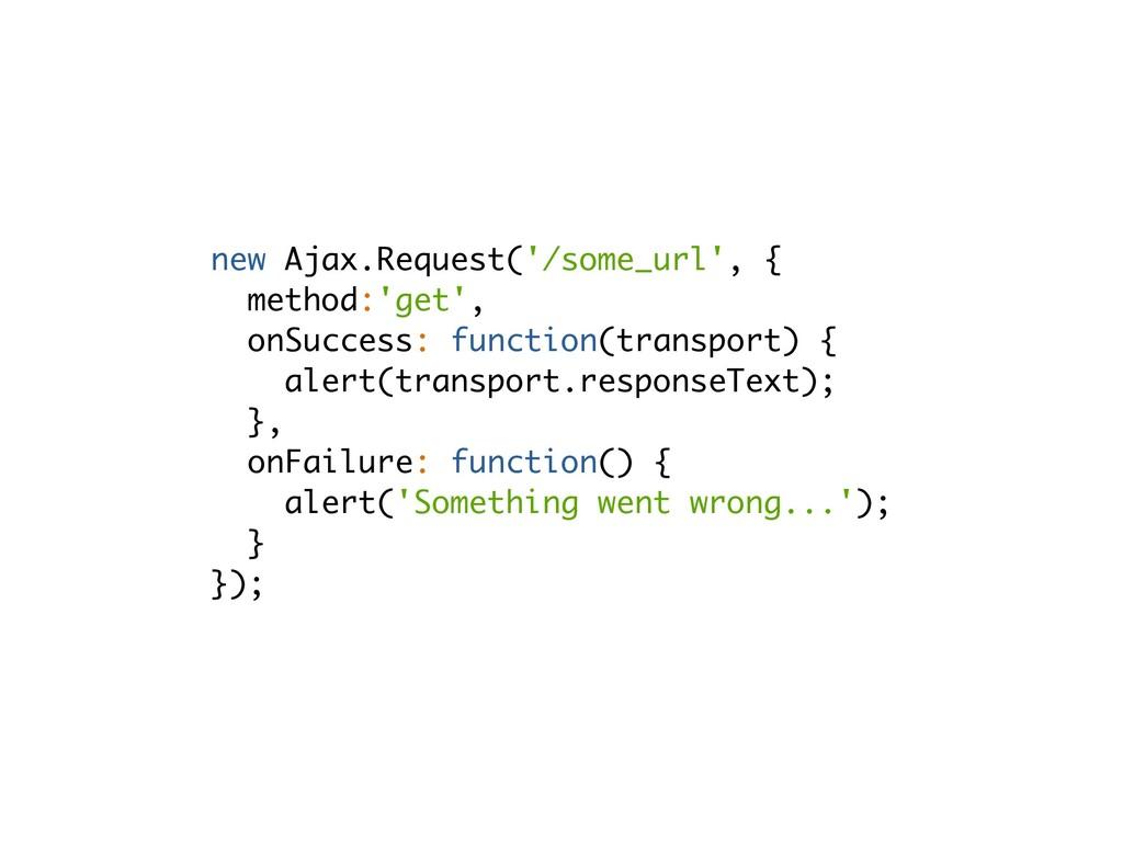 new Ajax.Request('/some_url', { method:'get', o...