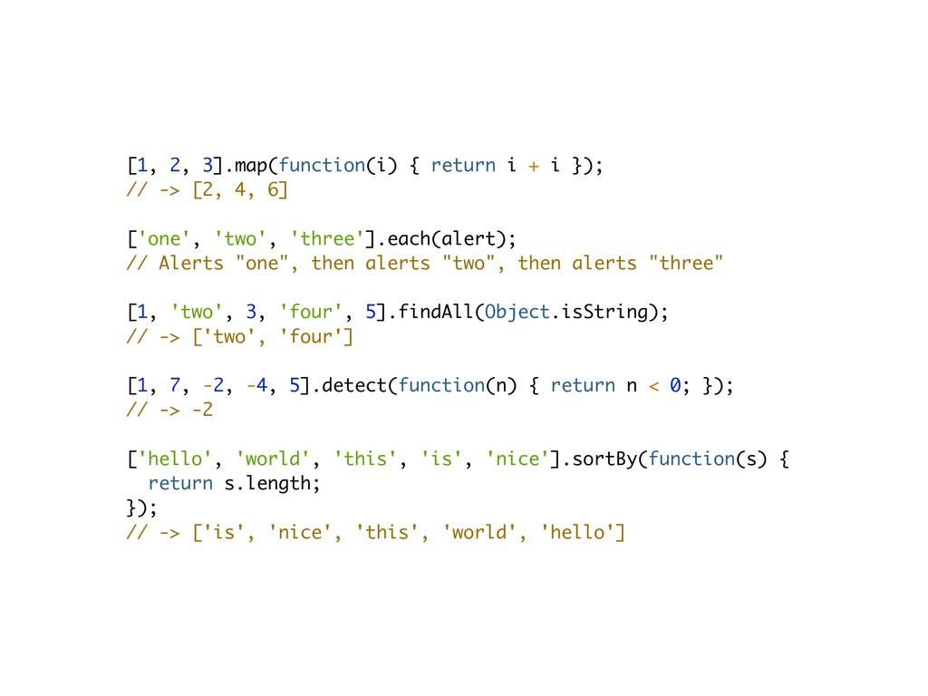 [1, 2, 3].map(function(i) { return i + i }); //...