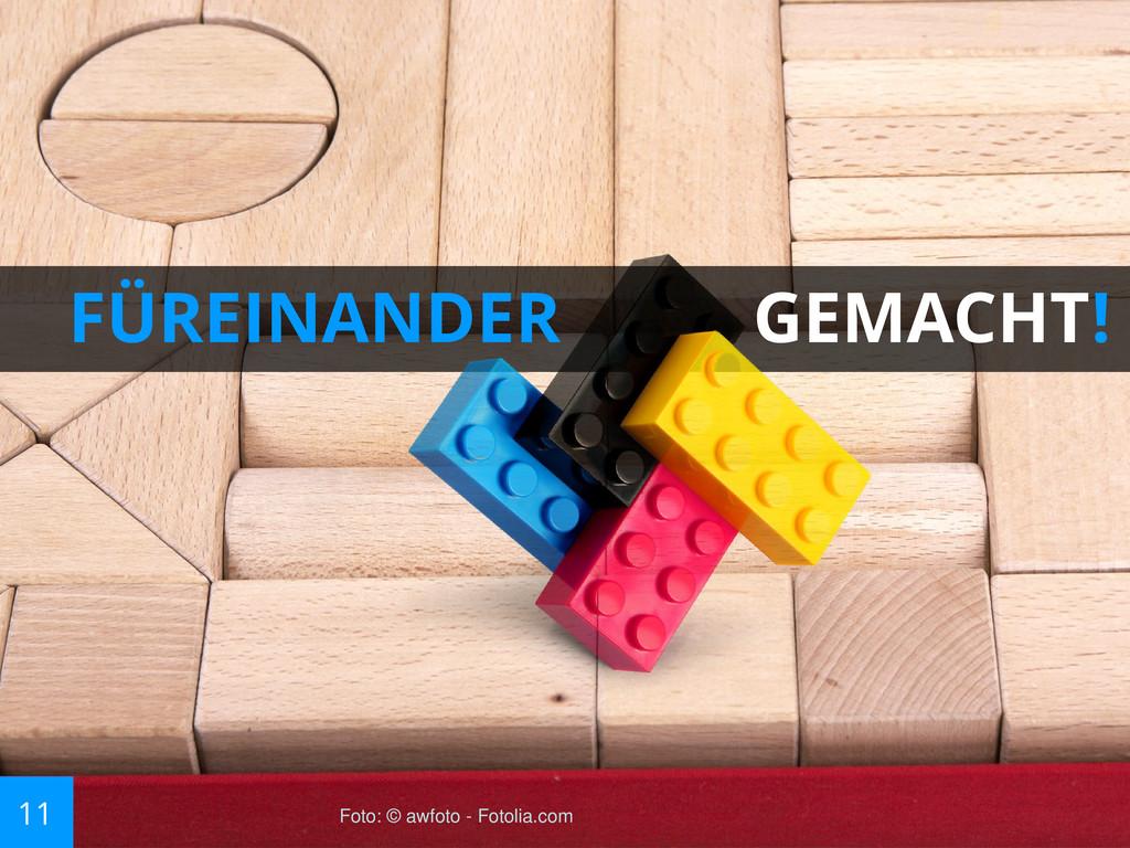 FÜREINANDER GEMACHT! 11 Foto: © awfoto - Fotoli...