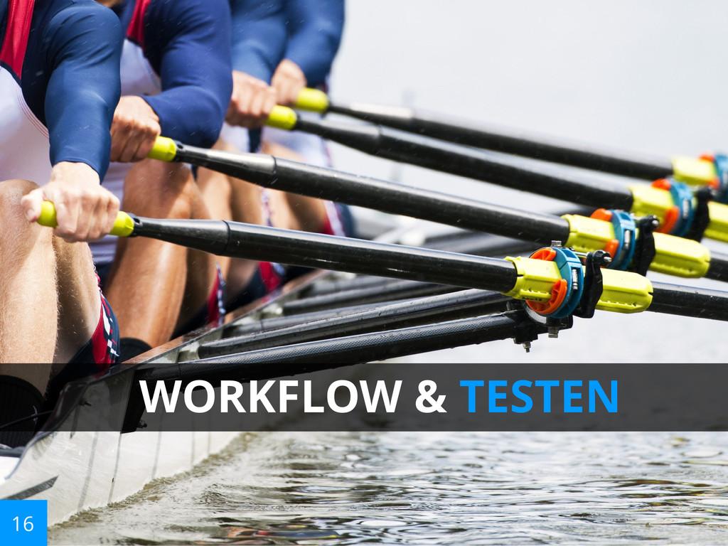 16 WORKFLOW & TESTEN