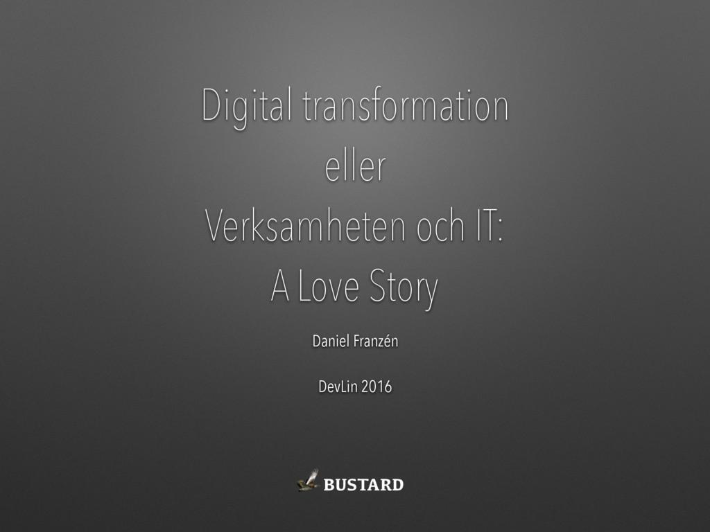 Digital transformation eller Verksamheten och I...