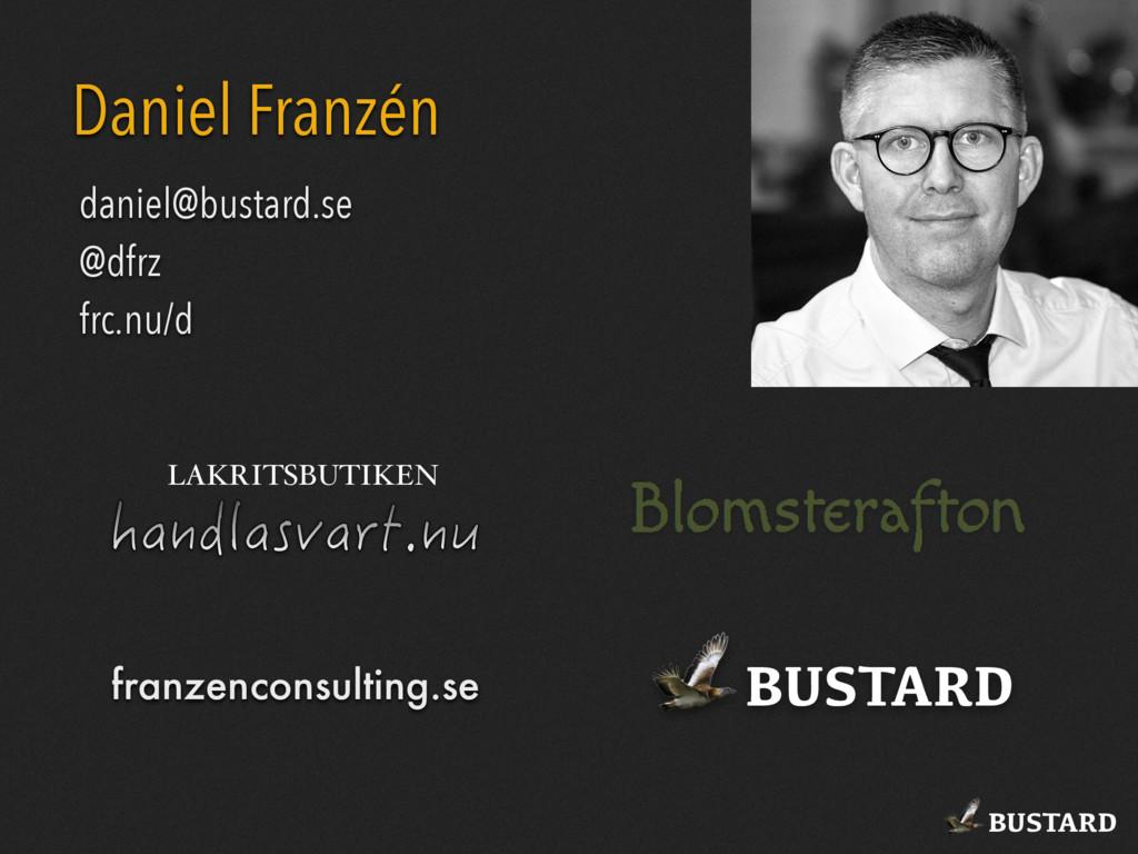 BUSTARD Daniel Franzén daniel@bustard.se @dfrz ...