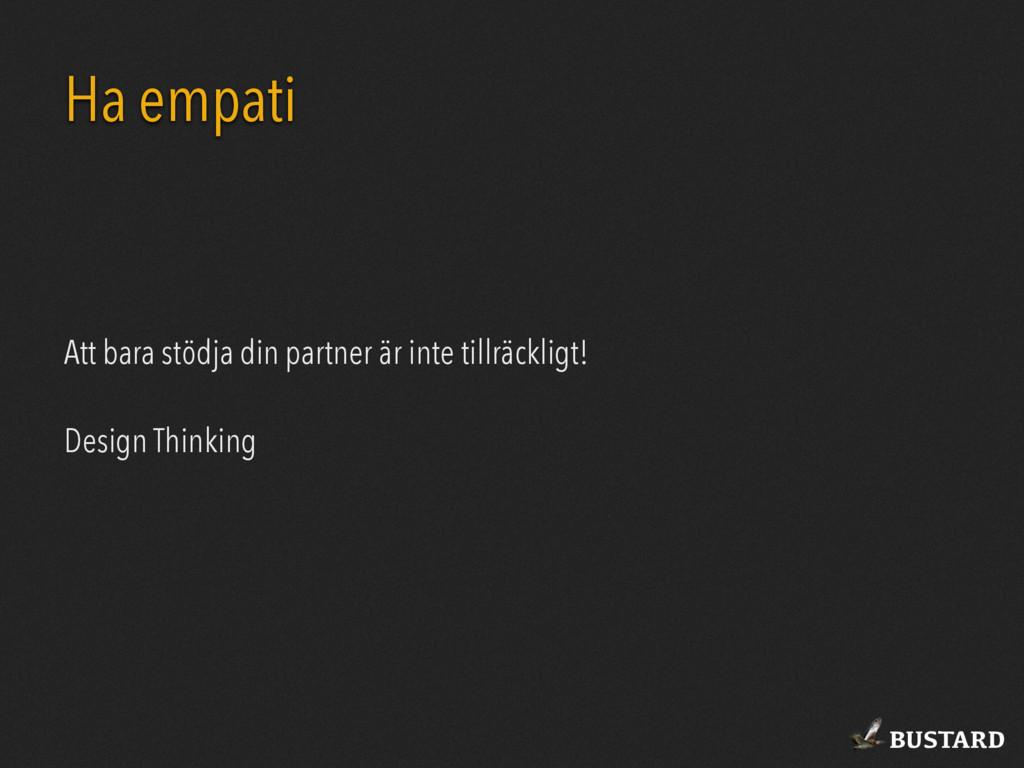 BUSTARD Ha empati Att bara stödja din partner ä...