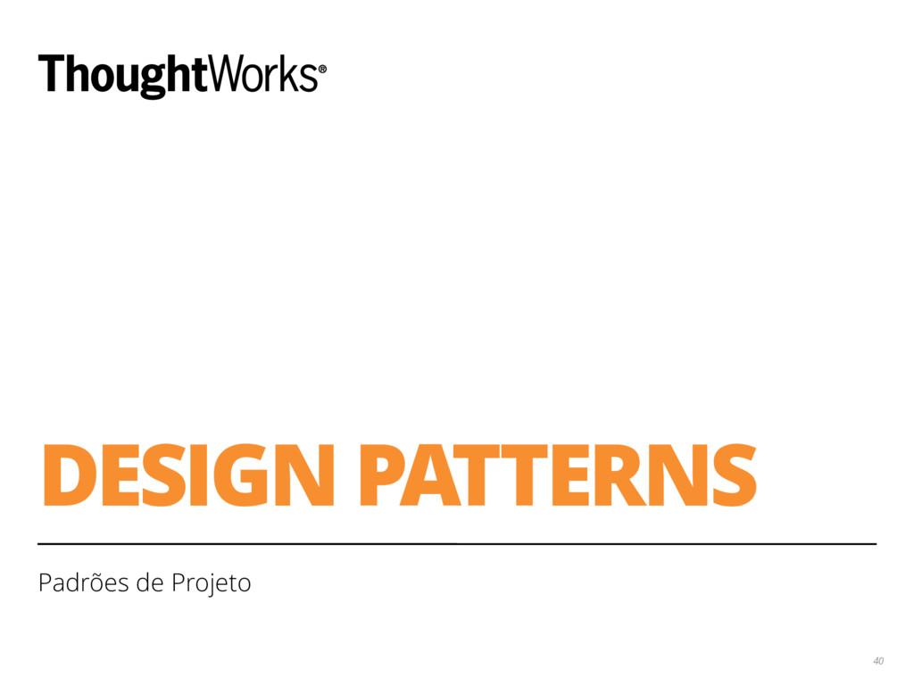 DESIGN PATTERNS Padrões de Projeto 40