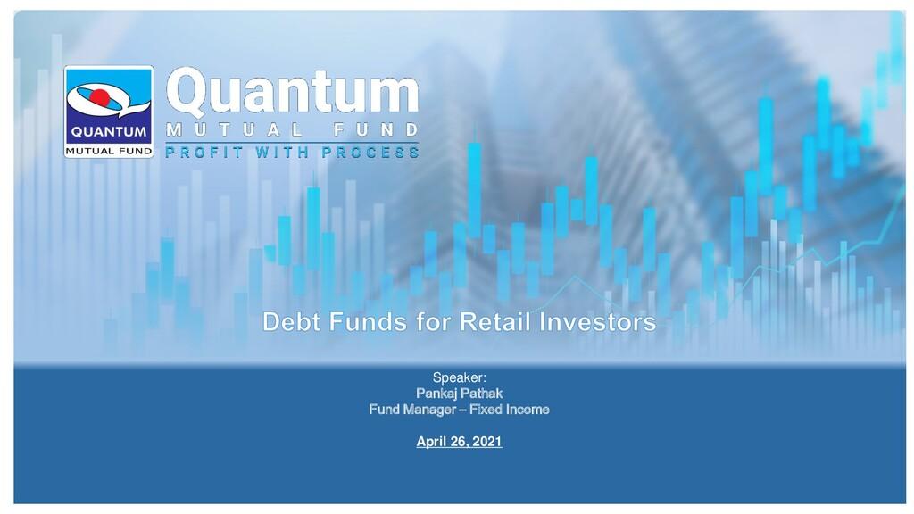 Speaker: Pankaj Pathak Fund Manager – Fixed Inc...