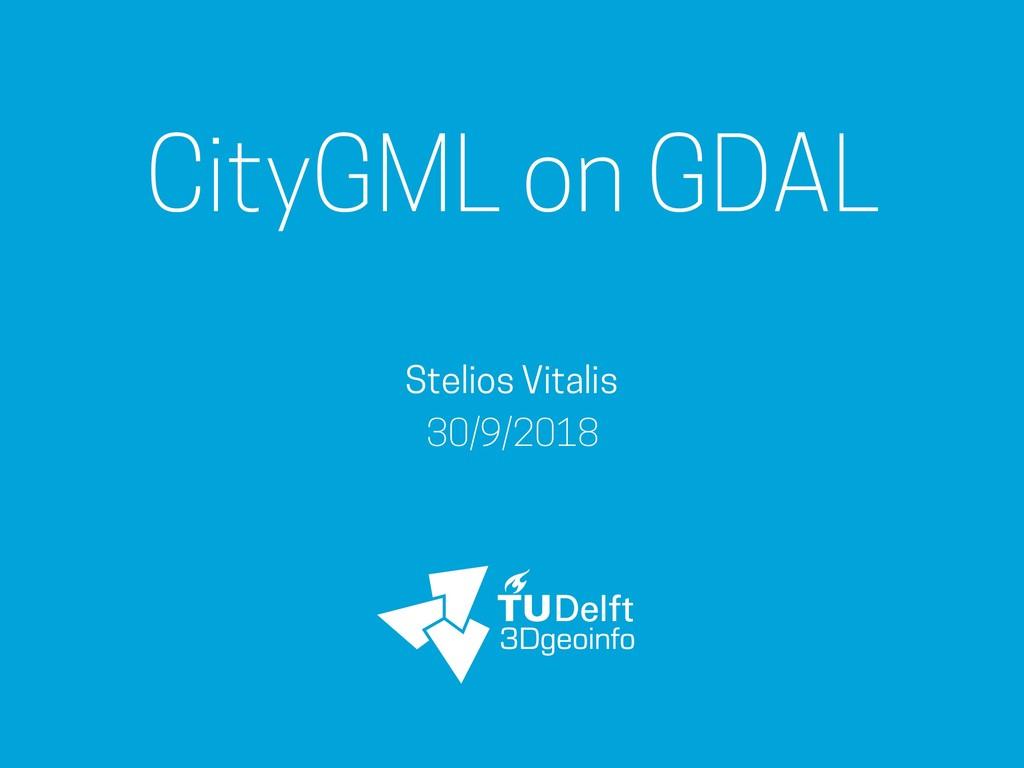 CityGML on GDAL Stelios Vitalis 30/9/2018