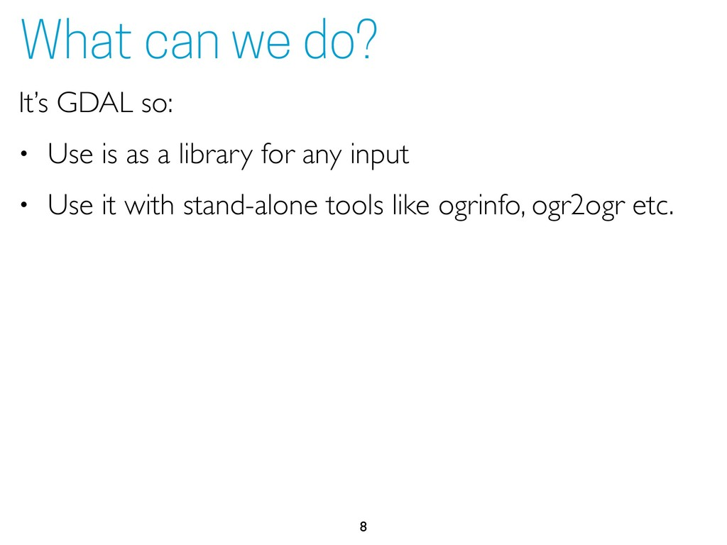 It's GDAL so: • Use is as a library for any inp...
