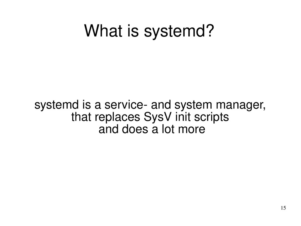 15 What is systemd? systemd is a service- and s...