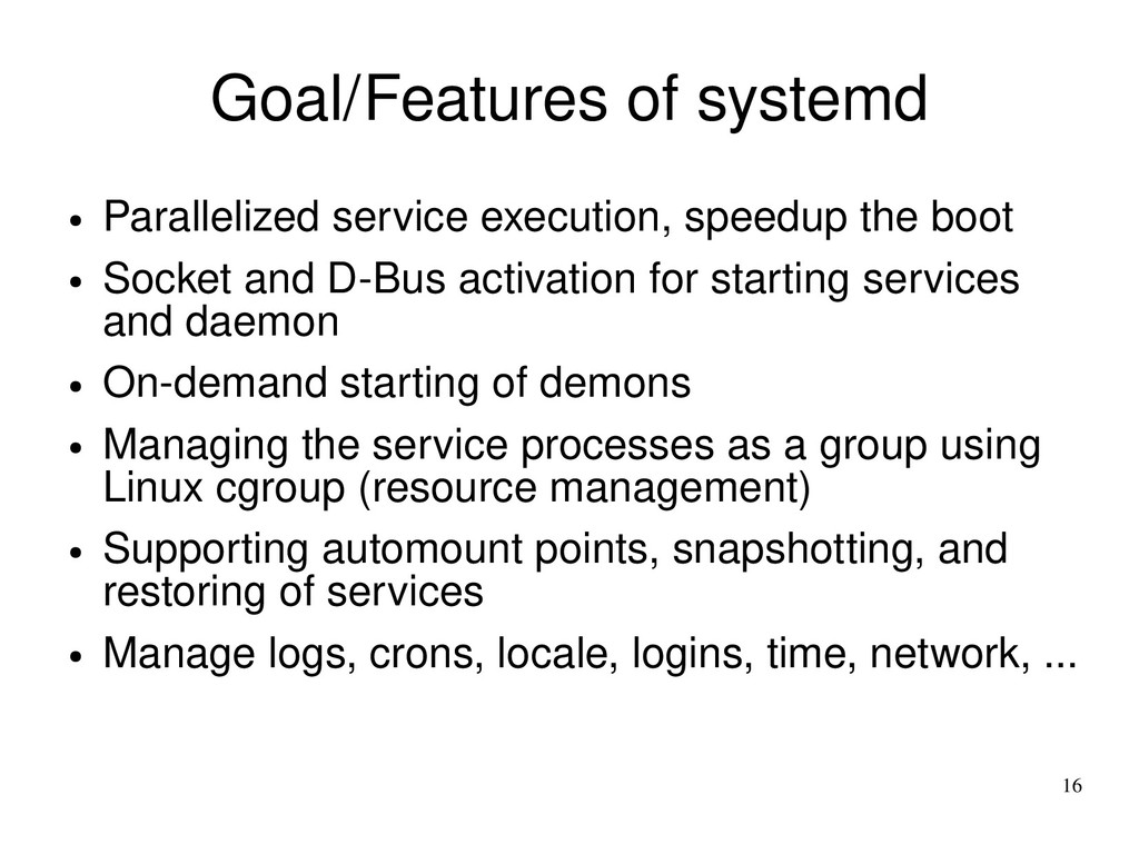 16 Goal/Features of systemd ● Parallelized serv...