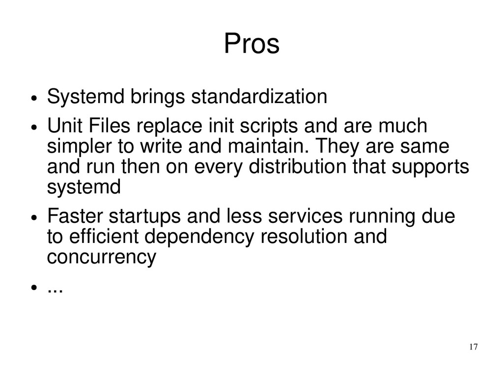 17 Pros ● Systemd brings standardization ● Unit...