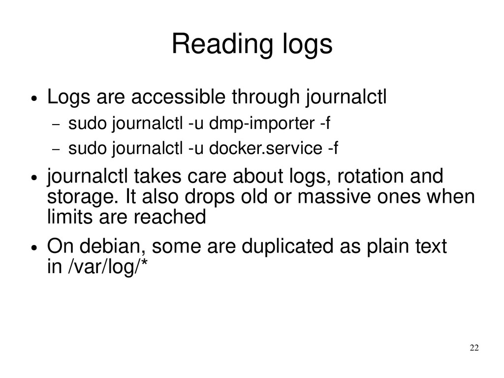22 Reading logs ● Logs are accessible through j...