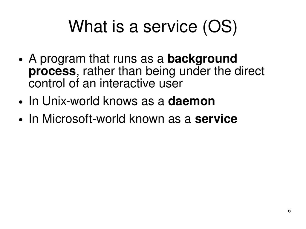 6 What is a service (OS) ● A program that runs ...