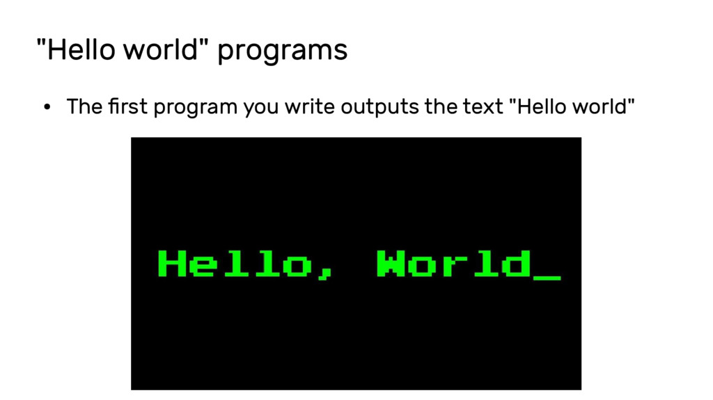 """Hello world"" programs ● The first program you ..."