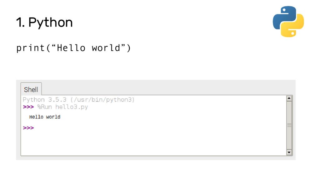 "1. Python print(""Hello world"")"