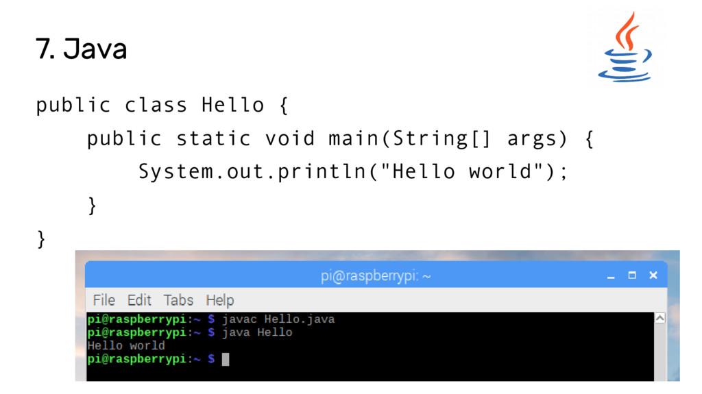 7. Java public class Hello { public static void...