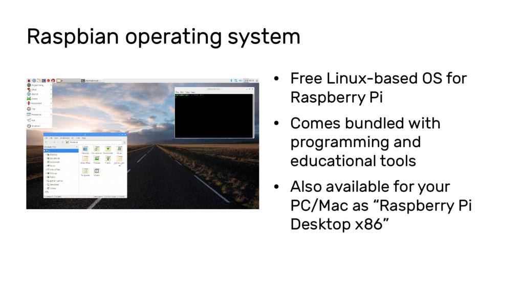 Raspbian operating system ● Free Linux-based OS...