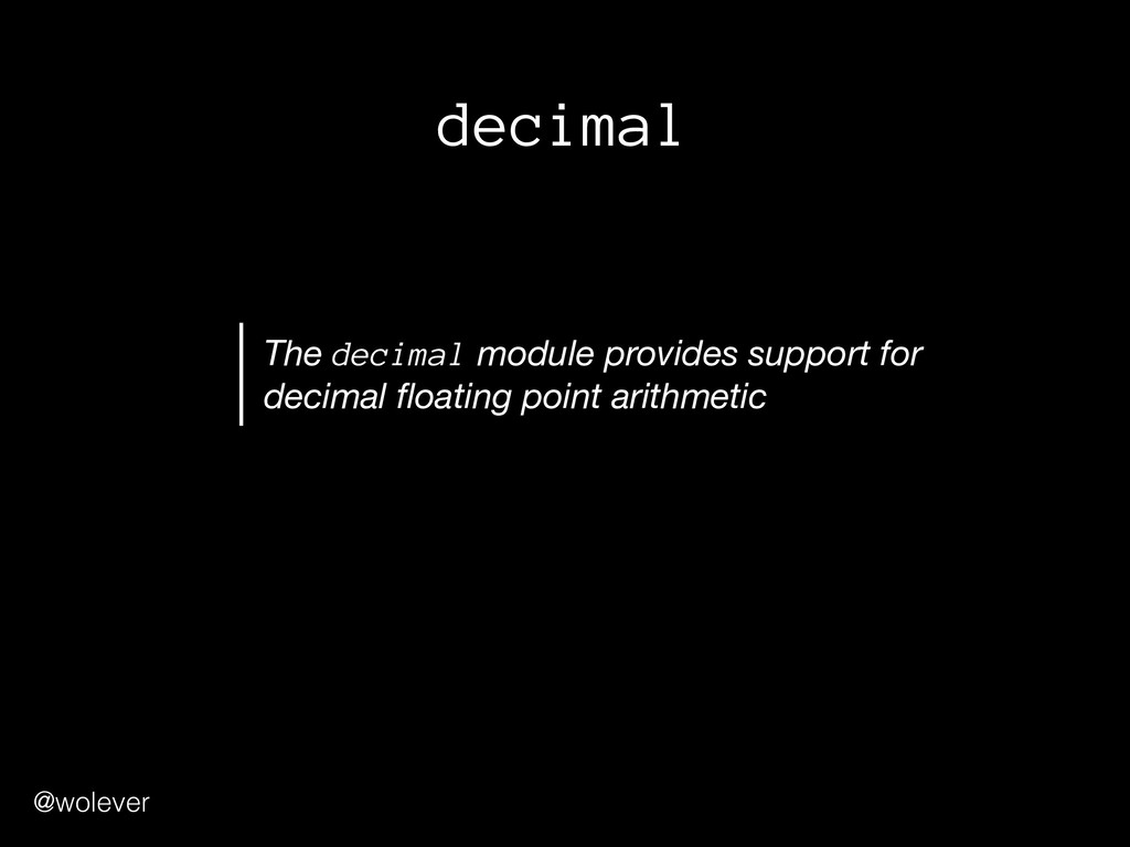 @wolever decimal The decimal module provides su...