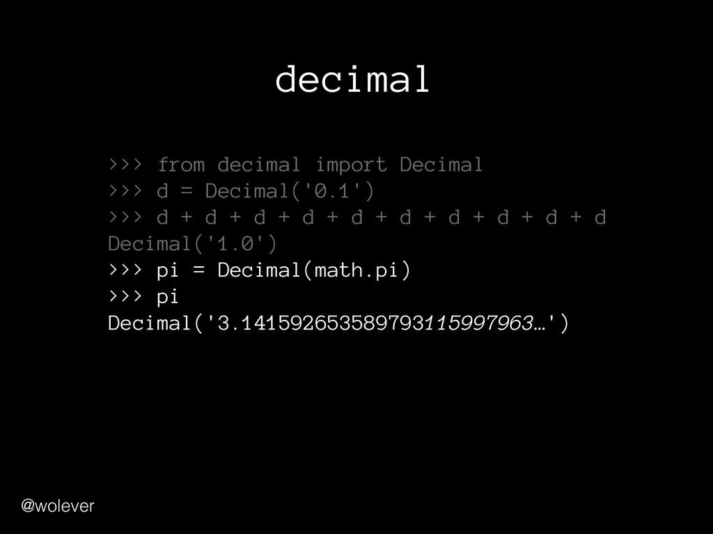 @wolever decimal >>> from decimal import Decima...