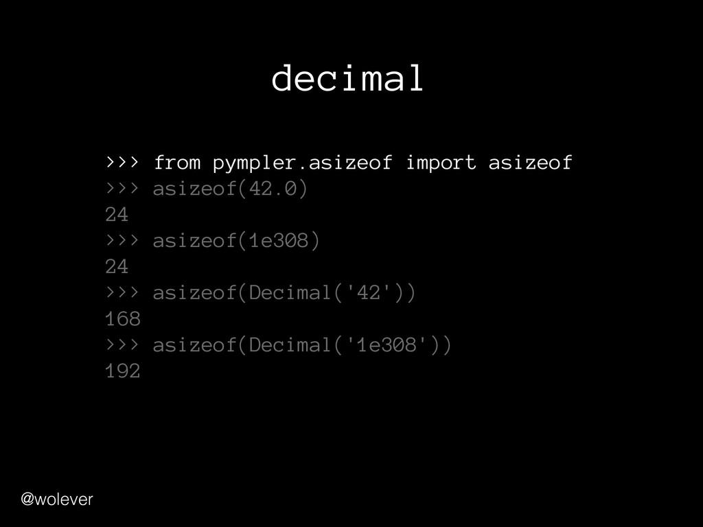 @wolever decimal >>> from pympler.asizeof impor...