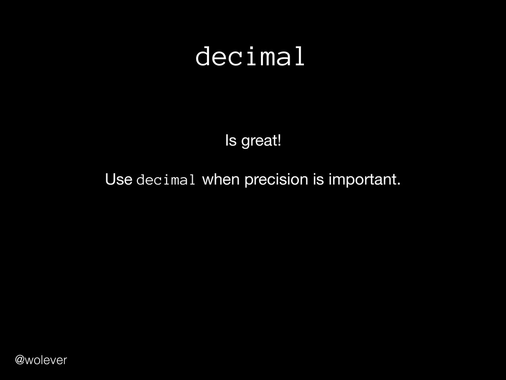 @wolever decimal Is great!  Use decimal when ...