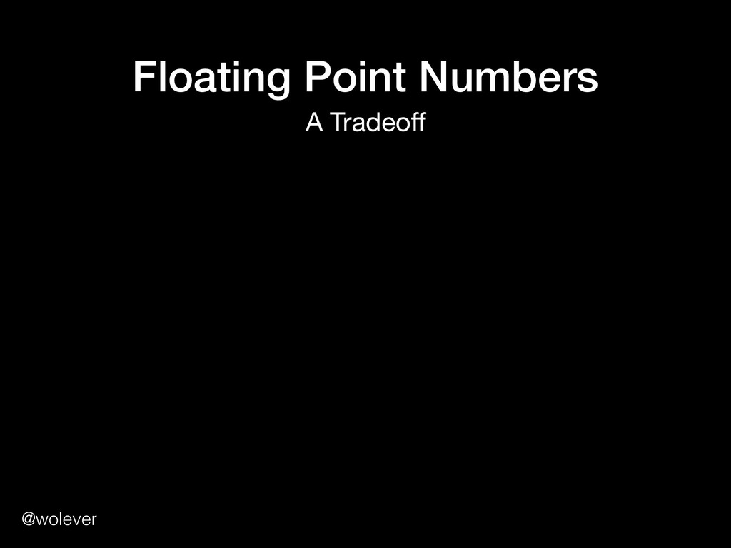 @wolever Floating Point Numbers A Tradeoff