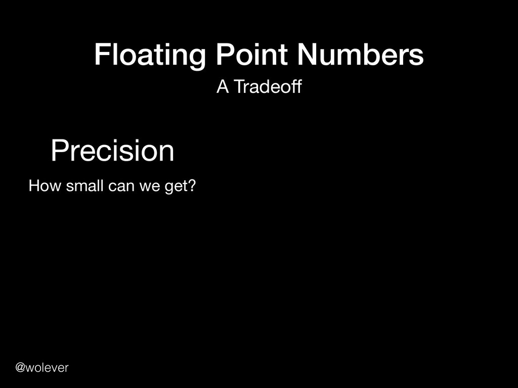 @wolever Floating Point Numbers A Tradeoff Preci...