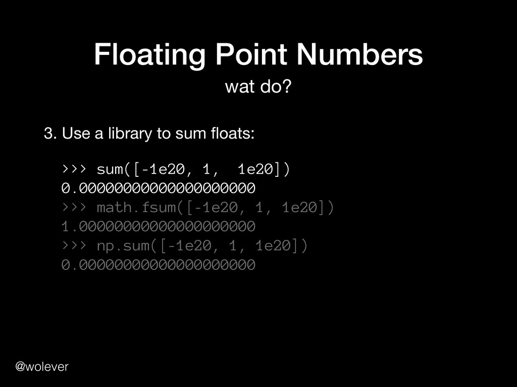 @wolever Floating Point Numbers wat do? 3. Use ...