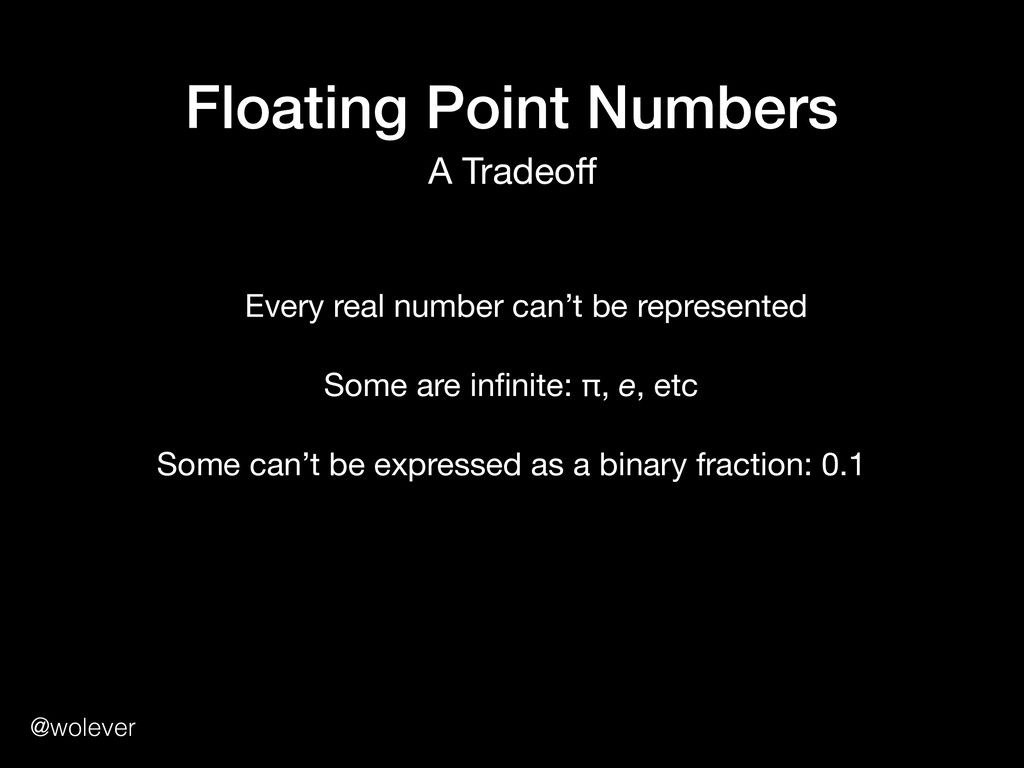 @wolever Floating Point Numbers A Tradeoff Every...