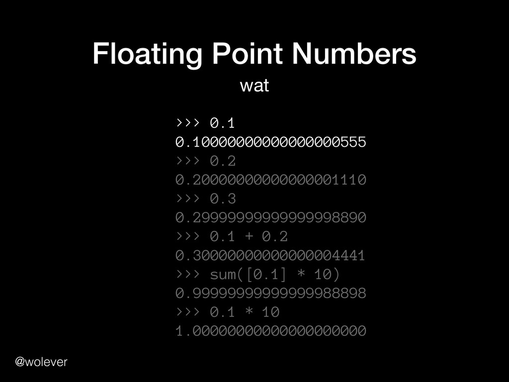 @wolever Floating Point Numbers wat >>> 0.1 0....