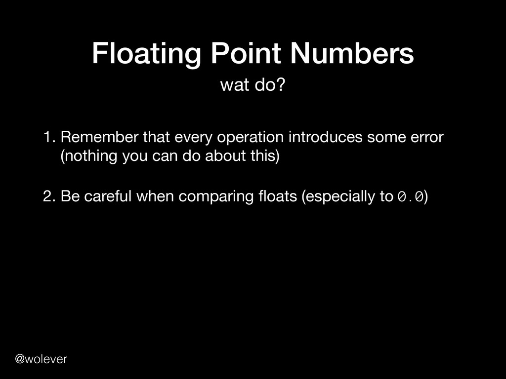 @wolever Floating Point Numbers wat do? 1. Reme...